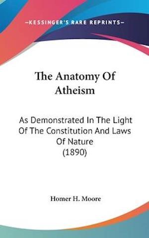The Anatomy of Atheism af Homer H. Moore