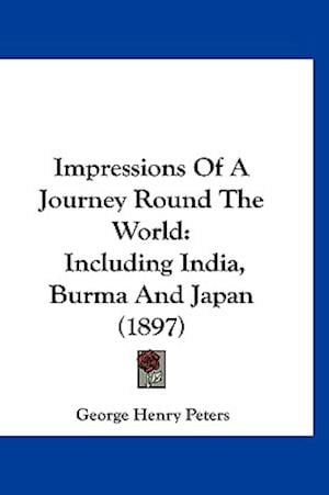 Impressions of a Journey Round the World af George Henry Peters
