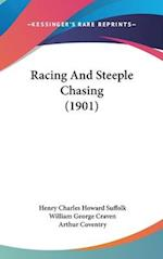 Racing and Steeple Chasing (1901) af Arthur Coventry, William George Craven, Henry Charles Howard Suffolk