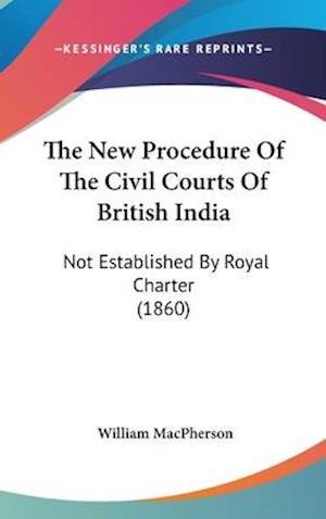 The New Procedure of the Civil Courts of British India af William Macpherson