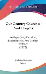 Our Country Churches and Chapels af Atticus, Anthony Hewitson