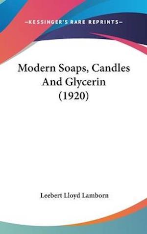 Modern Soaps, Candles and Glycerin (1920) af Leebert Lloyd Lamborn