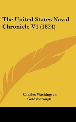 The United States Naval Chronicle V1 (1824) af Charles Washington Goldsborough