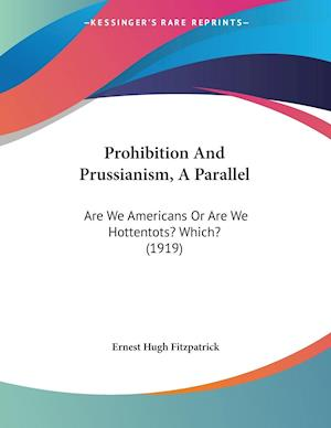 Prohibition and Prussianism, a Parallel af Ernest Hugh Fitzpatrick