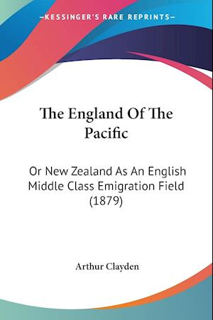 The England of the Pacific af Arthur Clayden