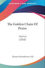 The Golden Chain of Praise af Thomas Hornblower Gill