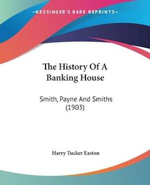 The History of a Banking House af Harry Tucker Easton