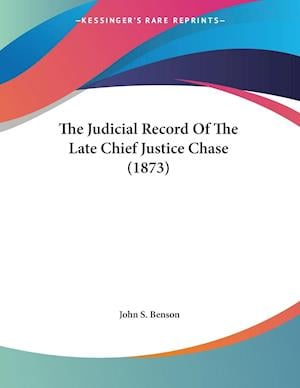 The Judicial Record of the Late Chief Justice Chase (1873) af John S. Benson