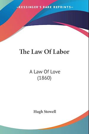 The Law of Labor af Hugh Stowell