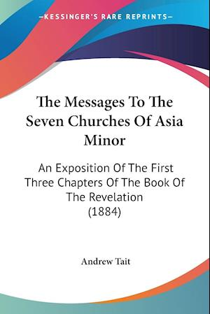 The Messages to the Seven Churches of Asia Minor af Andrew Tait