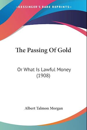 The Passing of Gold af Albert Talmon Morgan