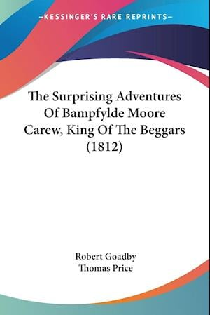 The Surprising Adventures of Bampfylde Moore Carew, King of the Beggars (1812) af Thomas Price, Robert Goadby