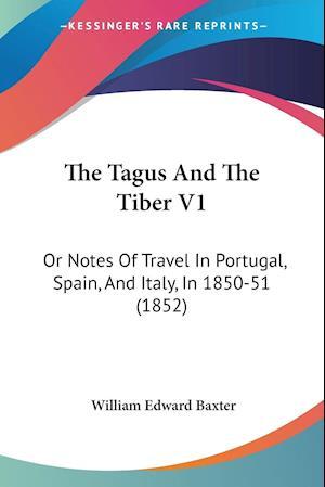 The Tagus and the Tiber V1 af William Edward Baxter