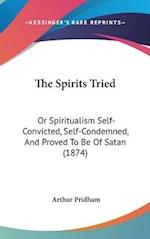 The Spirits Tried af Arthur Pridham