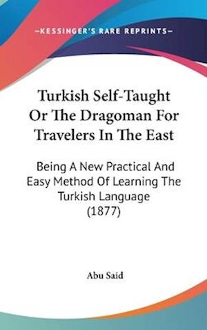 Turkish Self-Taught or the Dragoman for Travelers in the East af Abu Said