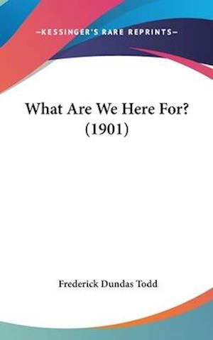 What Are We Here For? (1901) af Frederick Dundas Todd