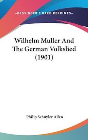 Wilhelm Muller and the German Volkslied (1901) af Philip Schuyler Allen
