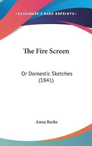 The Fire Screen af Anna Bache