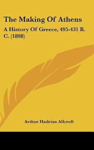 The Making of Athens af Arthur Hadrian Allcroft
