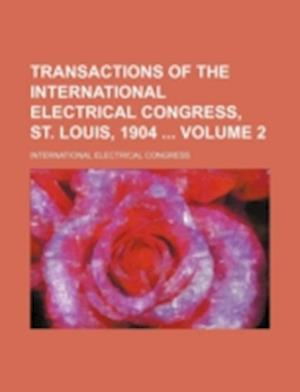 Transactions of the International Electrical Congress, St. Louis, 1904 Volume 2 af International Electrical Congress
