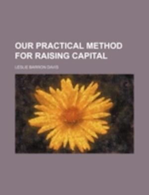 Our Practical Method for Raising Capital af Leslie Barron Davis