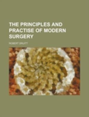 The Principles and Practise of Modern Surgery af Robert Druitt