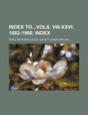 Index Tovols. VIII-XXVI. 1882-1900. Index af Royal Meteorological Society