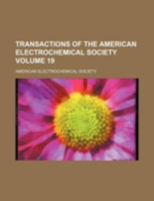 Transactions of the American Electrochemical Society Volume 19 af American Electrochemical Society