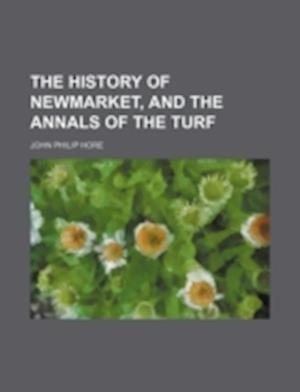 The History of Newmarket, and the Annals of the Turf af John Philip Hore