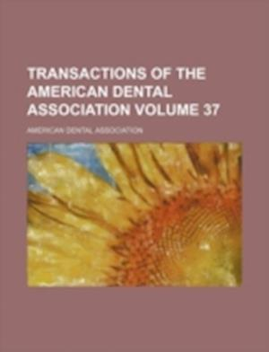 Transactions of the American Dental Association Volume 37 af American Dental Association