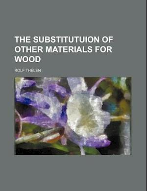 The Substitutuion of Other Materials for Wood af Rolf Thelen
