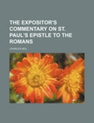 The Expositor's Commentary on St. Paul's Epistle to the Romans af Charles Neil
