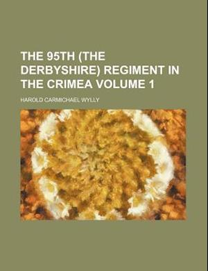 The 95th (the Derbyshire) Regiment in the Crimea Volume 1 af Harold Carmichael Wylly