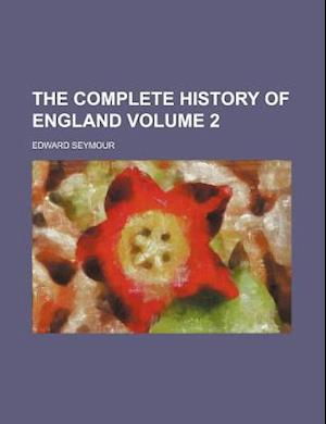 The Complete History of England Volume 2 af Edward Seymour