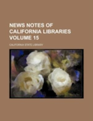 News Notes of California Libraries Volume 15 af California State Library