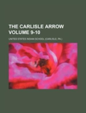 The Carlisle Arrow Volume 9-10 af United States Indian School