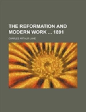 The Reformation and Modern Work 1891 af Charles Arthur Lane