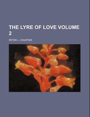 The Lyre of Love Volume 2 af Peter L. Courtier
