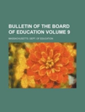 Bulletin of the Board of Education Volume 9 af Massachusetts Dept of Education