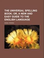 The Universal Spelling Book af Daniel Fenning