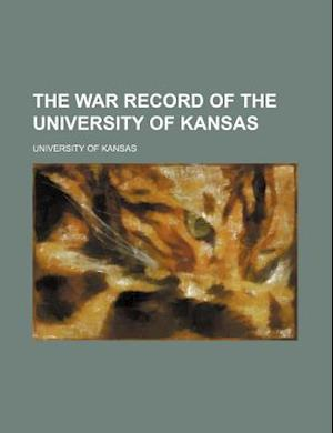 The War Record of the University of Kansas af University Of Kansas