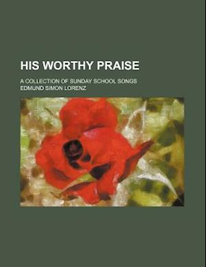 His Worthy Praise; A Collection of Sunday School Songs af Edmund Simon Lorenz