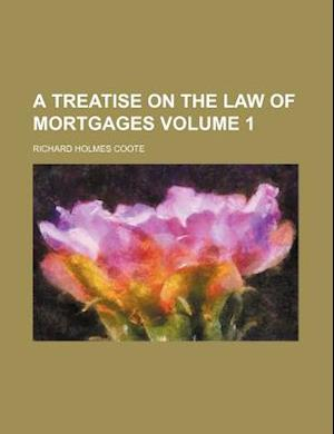 A Treatise on the Law of Mortgages Volume 1 af Richard Holmes Coote