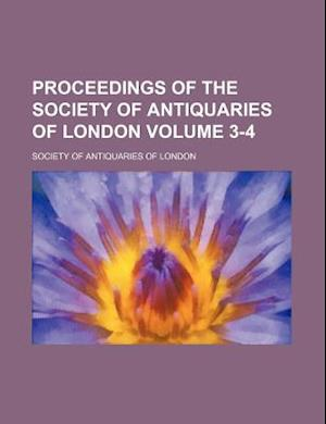 Proceedings of the Society of Antiquaries of London Volume 3-4 af Society Of Antiquaries Of London