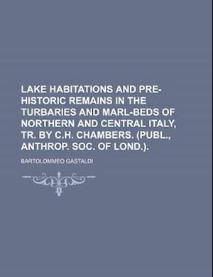 Lake Habitations and Pre-Historic Remains in the Turbaries and Marl-Beds of Northern and Central Italy, Tr. by C.H. Chambers. (Publ., Anthrop. Soc. of af Bartolommeo Gastaldi