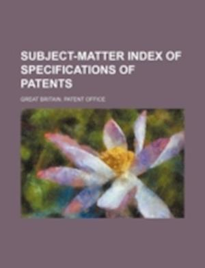 Subject-Matter Index of Specifications of Patents af Great Britain Patent Office