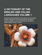 A   Dictionary of the English and Italian Languages Volume 1; Improved and Augmented with Above Ten Thousand Words, Omitted in the Last Edition of Alt af Joseph Baretti