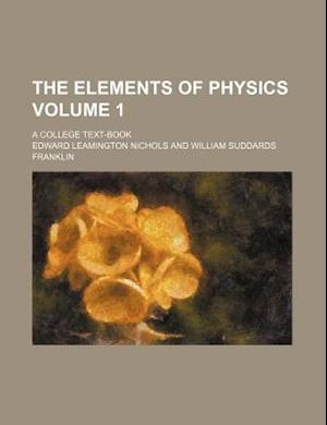 The Elements of Physics Volume 1; A College Text-Book af Edward Leamington Nichols