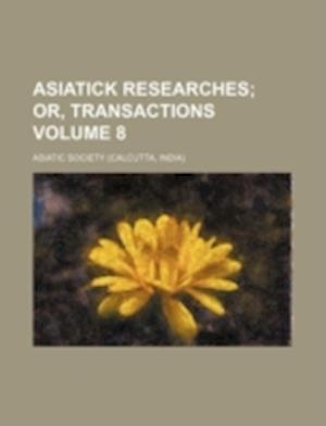 Asiatick Researches Volume 8 af Asiatic Society