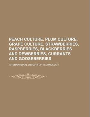 Peach Culture, Plum Culture, Grape Culture, Strawberries, Raspberries, Blackberries and Dewberries, Currants and Gooseberries af International Library of Technology
